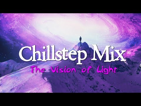 'The Vision of Light' ChillStep Mix