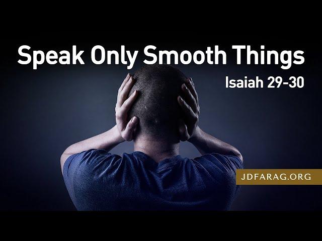 Speak Only Smooth Things – Isaiah 29-30