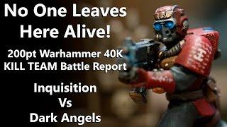 No One Leaves Here Alive! - 200pt Warhammer 40K KILL TEAM Batrep - Inquisition Vs. Dark Angels