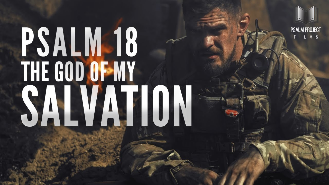 The GOD of My Salvation | Psalm 18 FILM | Psalm Project Film