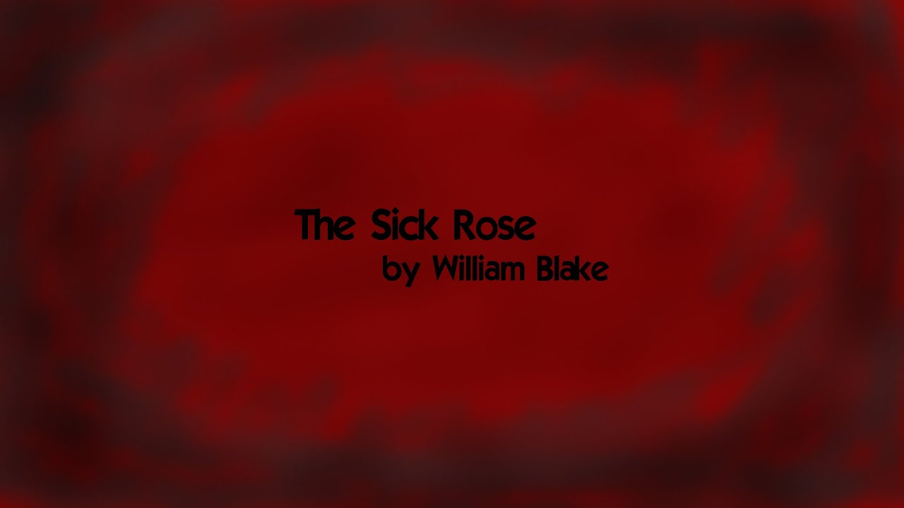 """the sick rose Critic harold bloom refers to this short poem as one of blake's gnomic triumphs the speaker addresses a rose, which he claims is sick because an """"invisible worm"""" has """"found out thy bed/of crimson joy"""" the rose symbolizes earthly, as opposed to spiritual, love, which becomes ill when."""