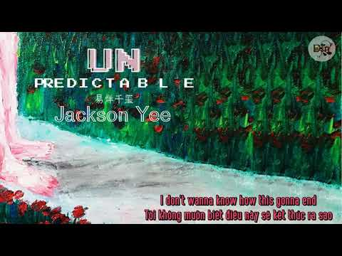[Vietsub + Lyrics] Unpredictable - Jackson Yee 易烊千玺