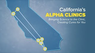 California's Alpha Clinics: Bringing Science to the Clinic Creating Cures for You