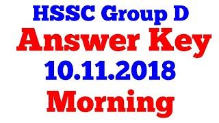 Hssc group D exam 10.11.2018 shift 1 morning answer key complete unofficial answer key