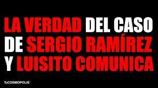 LA VERDAD de SERGIO RAMÍREZ y LUISITO COMUNICA