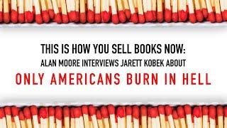 Alan Moore interviews Jarett Kobek, author of I Hate the Internet & Only Americans Burn in Hell