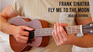 Frank Sinatra – Fly Me To The Moon EASY Ukulele Tutorial With Chords / Lyrics