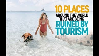 10 places around the world that are being ruined by tourism