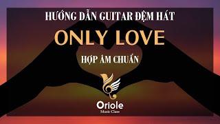 [NÂNG CAO] Hướng dẫn Guitar Only love - Trademark (Hợp âm chuẩn)