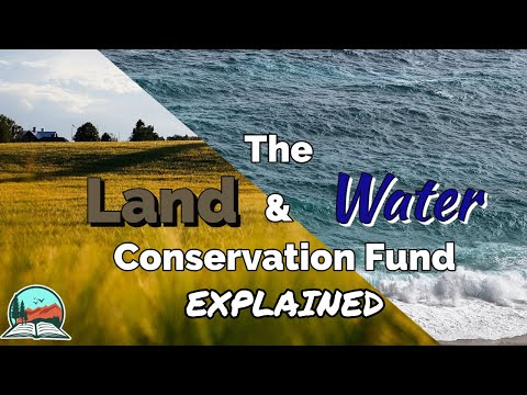 The Land and Water Conservation Fund, Explained