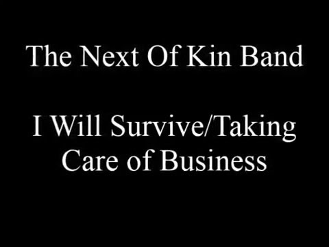 The Next Of Kin Band - I Will Survive/Taking Care of Business