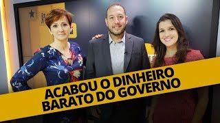 ACABOU O DINHEIRO BARATO DO GOVERNO