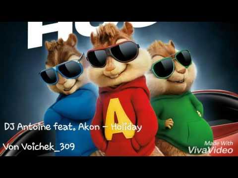 DJ Antoine feat. Akon – Holiday - Chipmunks Version