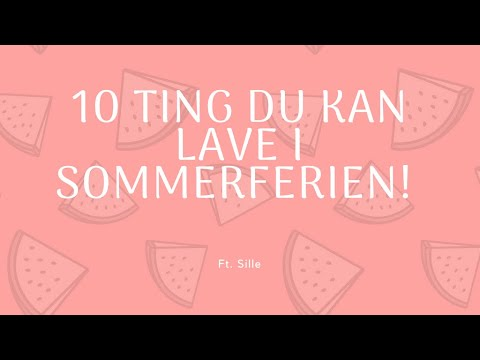 ting at lave i sommerferien