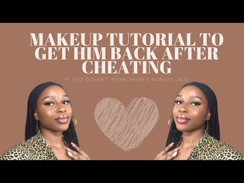 how-to-get-him-back-after-cheating(makeup-tutorial)-|-myria-gee