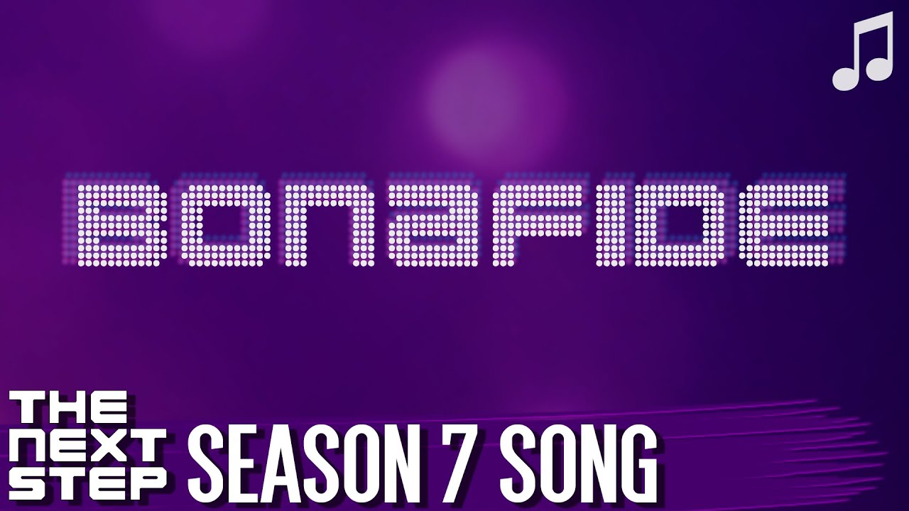 """♪ """"Bonafide"""" ♪ - Songs from The Next Step"""