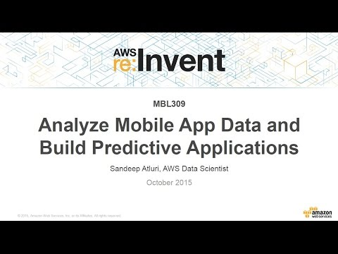 AWS re:Invent 2015 | (MBL309) Analyze Mobile App Data and Build Predictive Applications