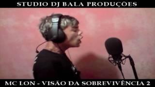 MC LON - VISÃO DA SOBREVIVÊNCIA 2 (STUDIO DJ BALA) thumbnail