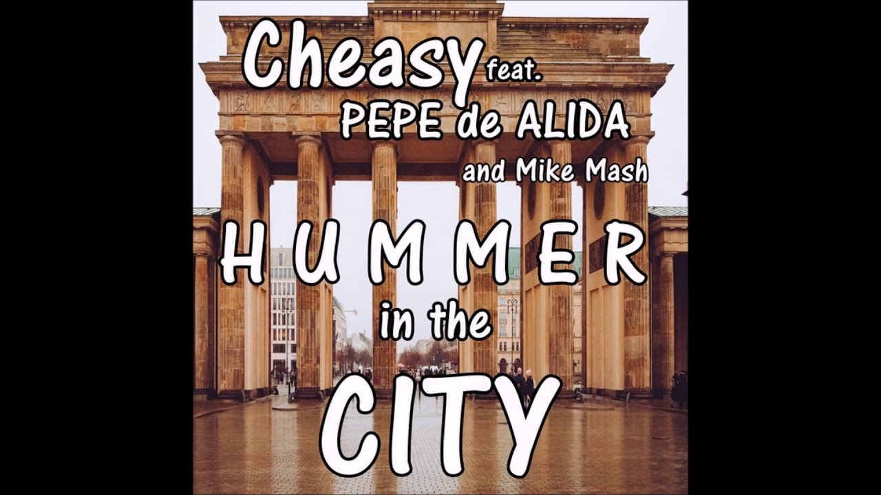 Cheasy feat. Pepe de Alida and Mike Mash - Hummer in the City - Hörprobe