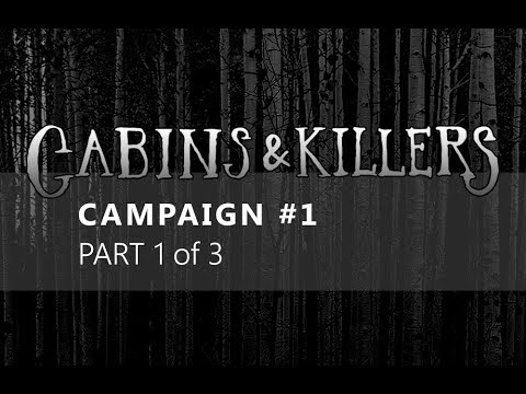Cabins & Killers - Campaign #1 Highlights - Part 1