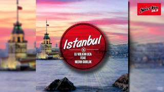 Download DJ Volkan UCA feat. Merih Gurluk - Istanbul (Radio Mix) Mp3 and Videos