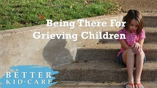 Being There For Grieving Children