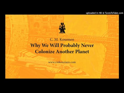C. M. Kosemen: Why We Will Probably Never Colonize Another Planet