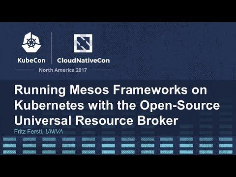 Running Mesos Frameworks on Kubernetes with the Open-Source Universal Resource Broker - Fritz Ferstl
