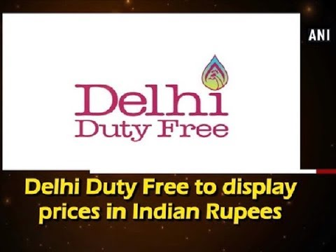 Delhi Duty Free to display prices in Indian Rupees - ANI News