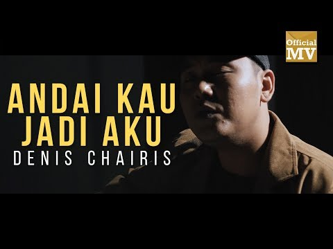 Denis Chairis - Andai Kau Jadi Aku (Official Music Video)