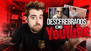 LOS DESCEREBRADOS DE YOUTUBE