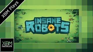 Insane Robots - XBM Plays - Xbox One