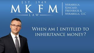 Mirabella, Kincaid, Frederick & Mirabella, LLC Video - When Am I Entitled to Inheritance Money in Illinois?