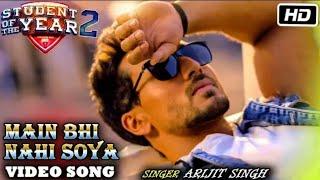 Main Bhi Nahin Soya (Full Video) Song - Student Of The Year 2   Arijit Singh   Tiger, Tara, Ananya mp3 song download