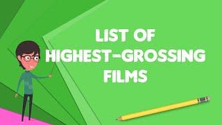What is List of highest-grossing films?, Explain List of highest-grossing films