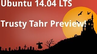 Ubuntu 14.04 LTS Trusty Tahr Preview!!!