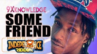 9X Knowledge - Some Friend [Independence Riddim] February 2017