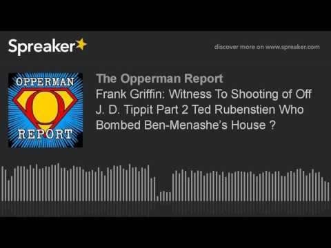 Frank Griffin: Witness To Shooting of Off J. D. Tippit Part 2 Ted Rubenstien Who Bombed Ben-Menashe'