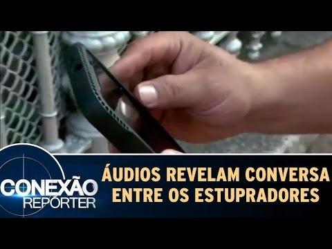 Conexão Repórter (29/05/16) - Áudios Revelam Conversas Entre Estupradores