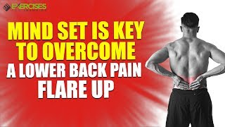 Mind Set is Key to Overcome a Lower Back Pain Flare Up