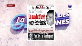 REVUE DE PRESSE (TPI DE YAOUNDE: Un mandat d'arret contre Peter ESSOKA) du 21/09/2018)
