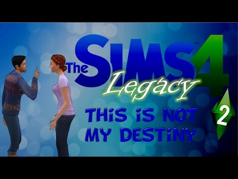 THE SIMS 4: LEGACY | Ep. 2 THIS IS NOT MY DESTINY!
