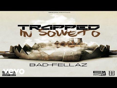 Badfellaz - Trapped In Soweto