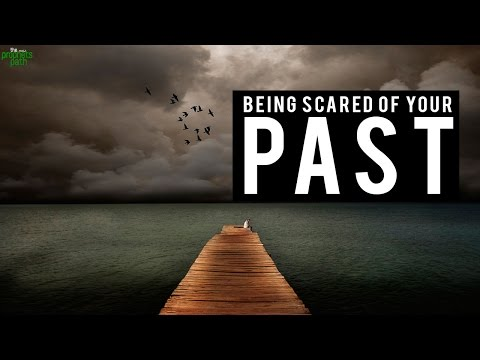 BEING SCARED OF YOUR PAST