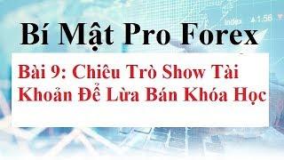 Bí mật Pro Forex Bài 9 - Chiêu Trò Show Tài Khoản Để Lừa Đảo Bán Khóa Học
