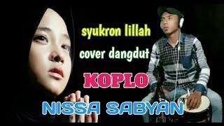 [1.66 MB] SYUKRON LILLAH ( NISSA SABYAN ) COVER KENDANG DEPESS IRAMA