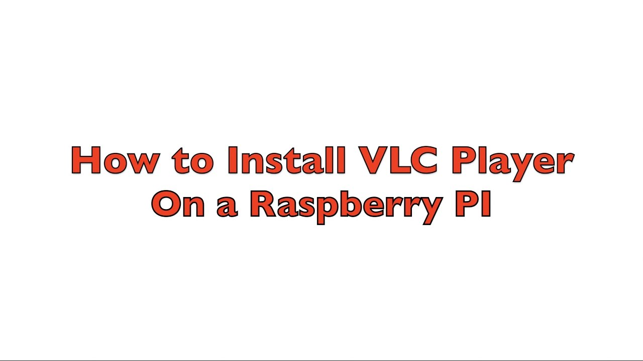 How to Install VLC player on a Raspberry Pi