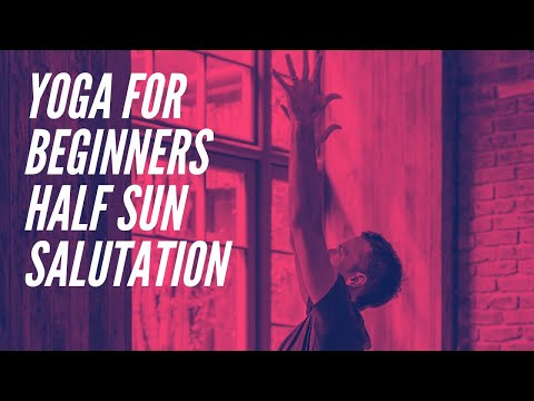 Yoga For Beginners: Half Sun Salutation