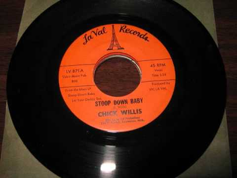CHICK WILLIS - STOOP DOWN BABY