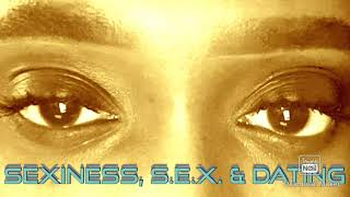 Sexiness, S.E.X. & Dating #SEX #seduction #dating #sexiness #SexualEnergyExchange #sexualenergy